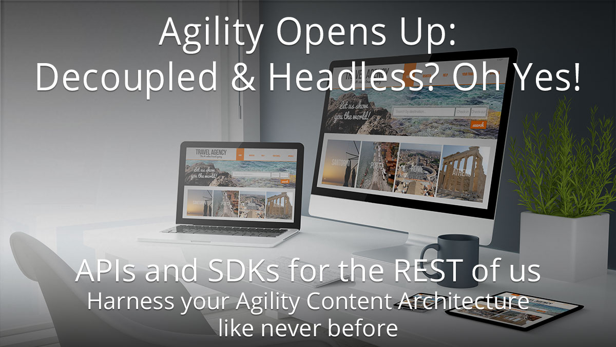 Agility Opens Up: Decoupled and Headless