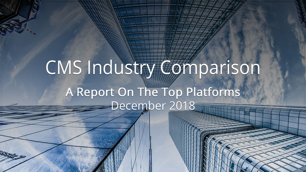 CMS Industry Comparison - Report on the Top Platforms - December 2018
