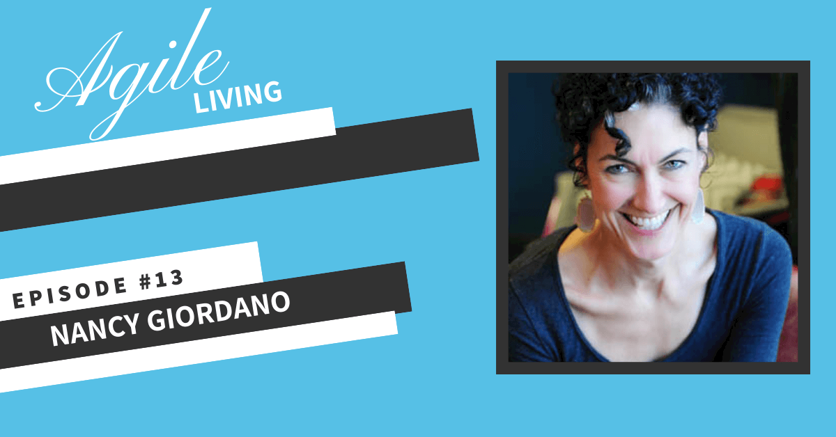 [Nancy Giordano] Agile Living Podcast
