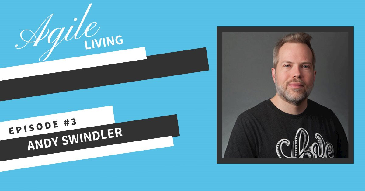 Agile Living Episode 3, Andy Swindler Podcast